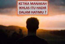 Photo of Ketika Manakah Ikhlas Itu Hadir Dalam Hatimu ?